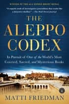 The Aleppo Codex - In Pursuit of One of the World's Most Coveted, Sacred, and Mysterious Books ebook by Matti Friedman