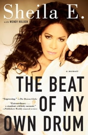 The Beat of My Own Drum - A Memoir ebook by Sheila E.,Wendy Holden