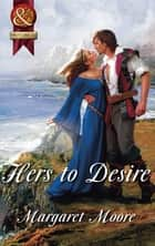 Hers to Desire (Mills & Boon Superhistorical) ebook by Margaret Moore