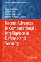 Recent Advances in Computational Intelligence in Defense and Security ebook by Rami Abielmona,Rafael Falcon,Nur Zincir-Heywood,Hussein A. Abbass