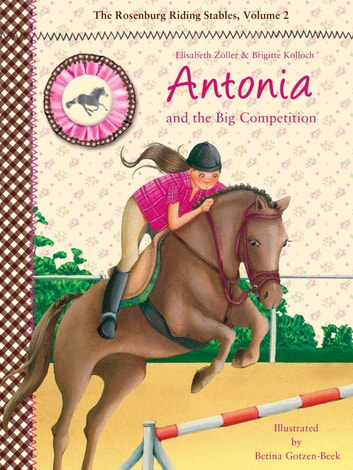 Antonia and the Big Competition - The Rosenburg Riding Stables, Volume 2 ebook by Elisabeth Zöller,Brigitte Kolloch