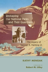 Reshaping Our National Parks and Their Guardians - The Legacy of George B. Hartzog Jr. ebook by Kathy Mengak