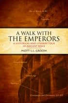 A Walk With the Emperors ebook by Mott L.L. Groom