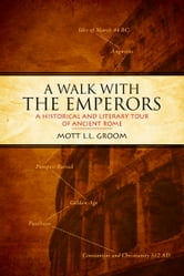 A Walk With the Emperors - A Historic and Literary Tour of Ancient Rome ebook by Mott L.L. Groom