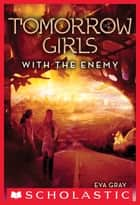 Tomorrow Girls #3: With the Enemy ebook by
