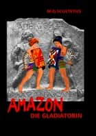 Amazon - Die Gladiatorin eBook by M.G. Scultetus, Helmut Schareika