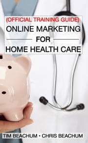 Online Marketing For Home Health Care ebook by Tim Beachum