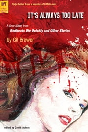 It's Always Too Late ebook by Gil Brewer, edited by David Rachels