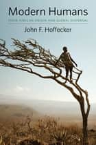 Modern Humans - Their African Origin and Global Dispersal ebook by John Hoffecker