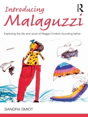 Introducing Malaguzzi - Exploring the life and work of Reggio Emilia's founding father ebook by Sandra Smidt