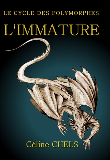 LE CYCLE DES POLYMORPHES - TOME I - L'IMMATURE eBook by Céline CHELS