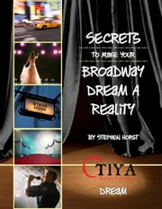 Secrets To Make Your Broadway Dream A Reality: DREAM ebook by Stephen Horst