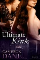The Ultimate Kink ebook by Cameron Dane