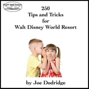250 Tips and Tricks for Walt Disney World Resort audiobook by Joe Dodridge