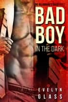 Bad Boy in the Dark - The Billionaire's Touch, #2 ebook by Evelyn Glass