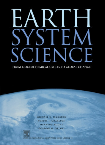 Earth System Science - From Biogeochemical Cycles to Global Changes ebook by Michael Jacobson,Robert J. Charlson,Henning Rodhe,Gordon H. Orians