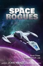 Space Rogues - The Behemoth Job ebook by John Wilker