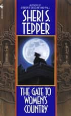 The Gate to Women's Country - A Novel ebook by Sheri S. Tepper
