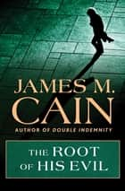 The Root of His Evil ebook by