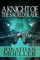 A Knight of the Sacred Blade ebook by Jonathan Moeller