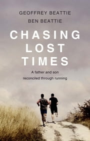 Chasing Lost Times - A Father and Son Reconciled Through Running ebook by Geoffrey Beattie,Ben Beattie