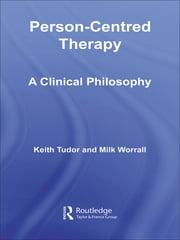 Person-Centred Therapy - A Clinical Philosophy ebook by Keith Tudor,Mike Worrall