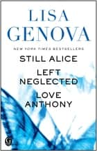 Lisa Genova eBox Set - Still Alice, Left Neglected, and Love Anthony ebook by Lisa Genova
