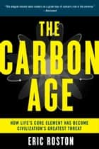 The Carbon Age ebook by Eric Roston