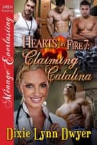 Hearts on Fire 7: Claiming Catalina ebook by Dixie Lynn Dwyer