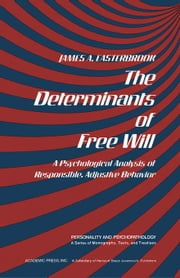 The Determinants of Free Will: A Psychological Analysis of Responsible, Adjustive Behavior ebook by Easterbrook, James A.
