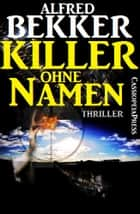 Killer ohne Namen: Thriller eBook by Alfred Bekker