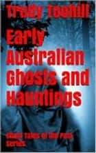 Early Australian Ghosts and Hauntings - Ghost Tales of the Past ebook by Trudy Toohill