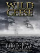 Wild Geese ebook by Caroline Pignat