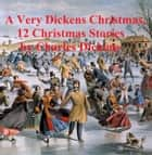 A Very Dickens Christmas (12 Christmas Stories) ebook by Charles Dickens