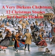 Charles Dickens: 12 Christmas books and stories in a single file ebook by Kobo.Web.Store.Products.Fields.ContributorFieldViewModel
