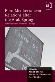 Euro-Mediterranean Relations after the Arab Spring - Persistence in Times of Change ebook by Mr Delf Rothe,Mr Jakob Horst,Prof Dr Annette Jünemann