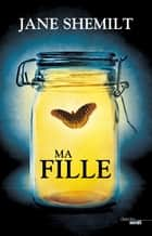 Ma fille ebook by Jane SHEMILT, Karine LALECHÈRE