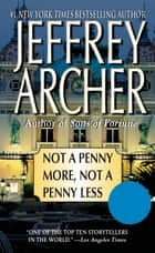 Not a Penny More, Not a Penny Less ebook by Jeffrey Archer