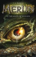 Le dragon d'Avalon ebook by T. A. Barron
