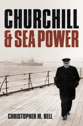 Churchill and Sea Power ebook by Christopher M. Bell