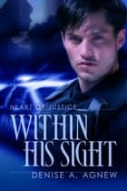 Within His Sight ebook by Denise A. Agnew