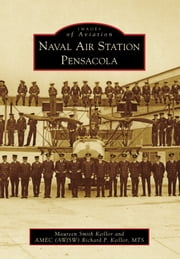 Naval Air Station Pensacola ebook by Maureen Smith Keillor,AMEC (AW/SW) Richard P. Keillor MTS