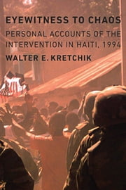 Eyewitness to Chaos - Personal Accounts of the Intervention in Haiti, 1994 ebook by Walter E. Kretchik