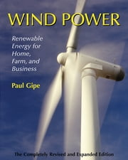 Wind Power - Renewable Energy for Home, Farm, and Business, 2nd Edition ebook by Paul Gipe