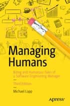 Managing Humans - Biting and Humorous Tales of a Software Engineering Manager 電子書 by Michael Lopp