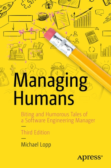 Managing Humans - Biting and Humorous Tales of a Software Engineering Manager ebook by Michael Lopp