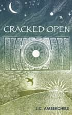 Cracked Open ebook by J.C. Amberchele