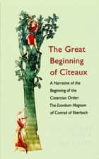 The Great Beginning of Citeaux - A Narrative of the Beginning of the Cistercian Order ebook by Benedicta Ward SLG, Paul Savage, E. Rozanne Elder