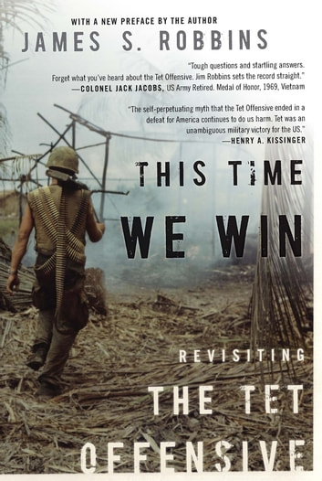 This Time We Win - Revisiting the Tet Offensive ebook by James S Robbins