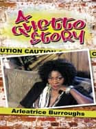 A Ghetto Story ebook by Arleatrice Burroughs
